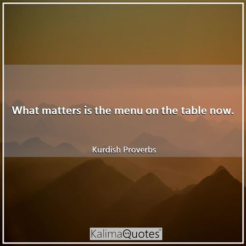 What matters is the menu on the table now.