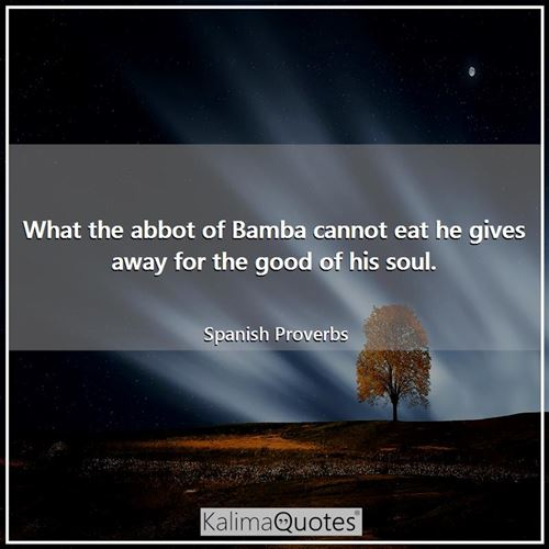 What the abbot of Bamba cannot eat he gives away for the good of his soul.