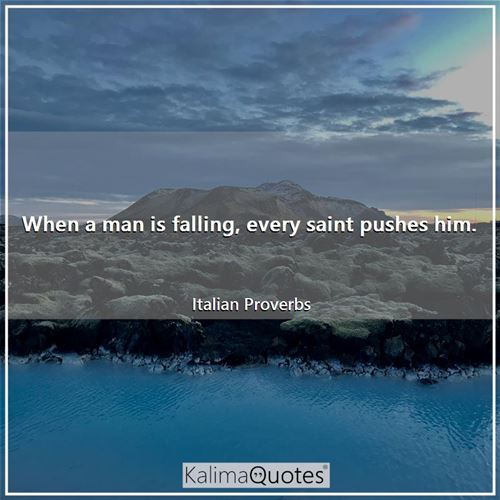 When a man is falling, every saint pushes him.