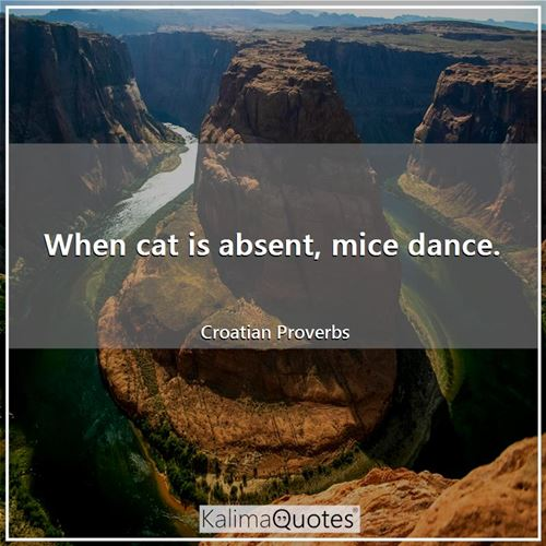 When cat is absent, mice dance.