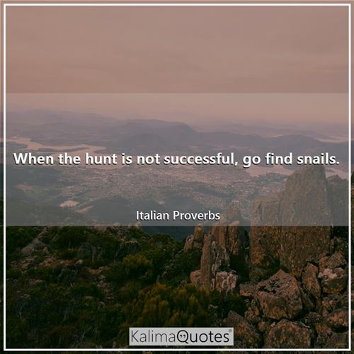 When the hunt is not successful, go find snails.