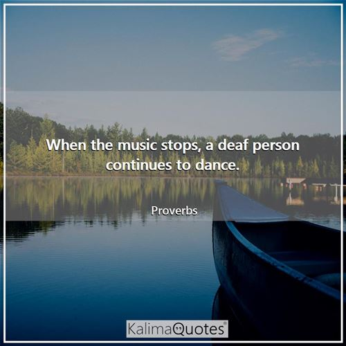 When the music stops, a deaf person continues to dance.