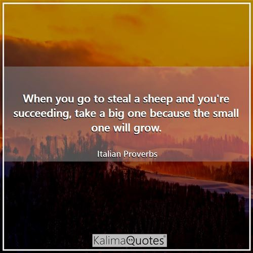 When you go to steal a sheep and you're succeeding, take a big one because the small one will grow.