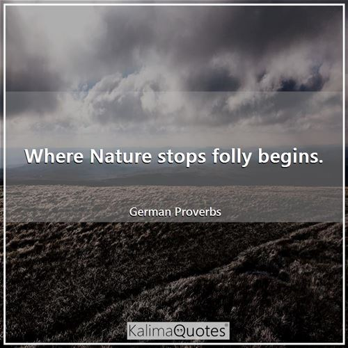 Where Nature stops folly begins.