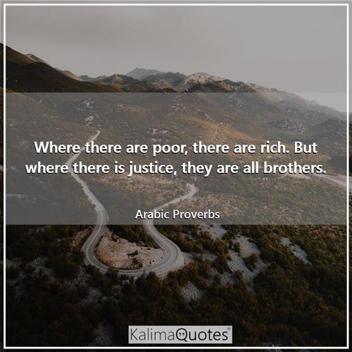 Where there are poor, there are rich. But where there is justice, they are all brothers.