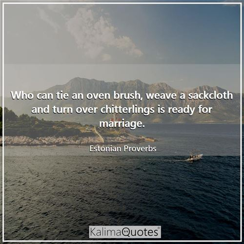 Who can tie an oven brush, weave a sackcloth and turn over chitterlings is ready for marriage.