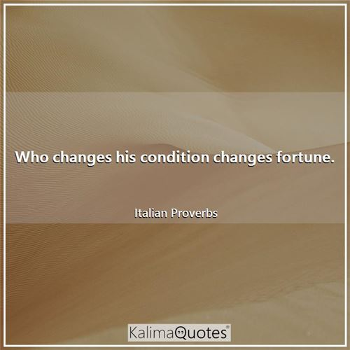 Who changes his condition changes fortune.