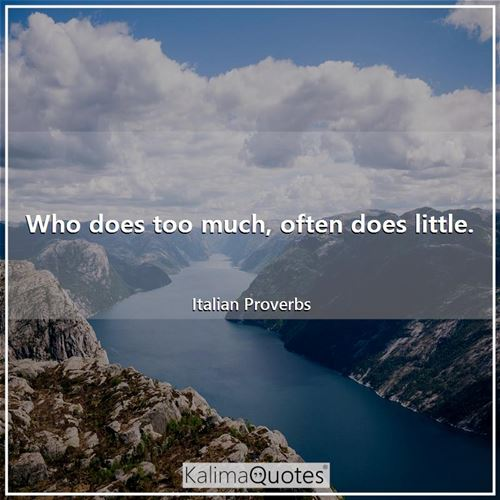 Who does too much, often does little.