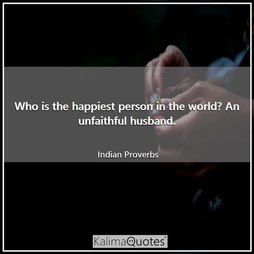 Who is the happiest person in the world? An unfaithful husband.