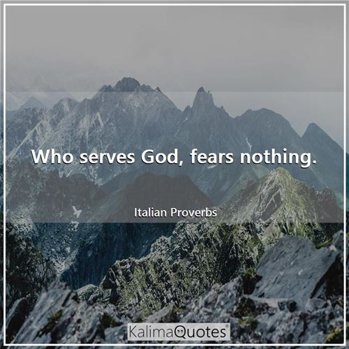 Who serves God, fears nothing.