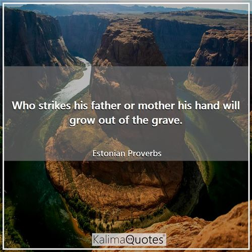 Who strikes his father or mother his hand will grow out of the grave.