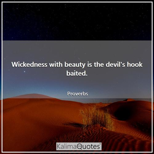Wickedness with beauty is the devil's hook baited.