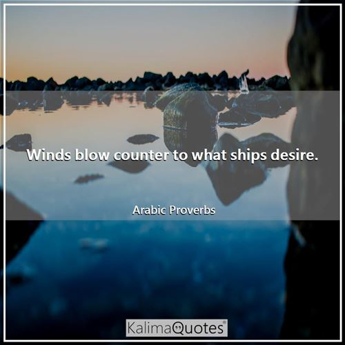 Winds blow counter to what ships desire.