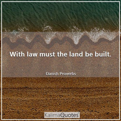 With law must the land be built.