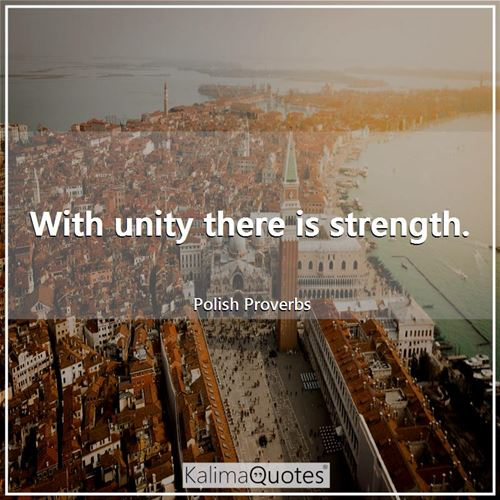 With unity there is strength.