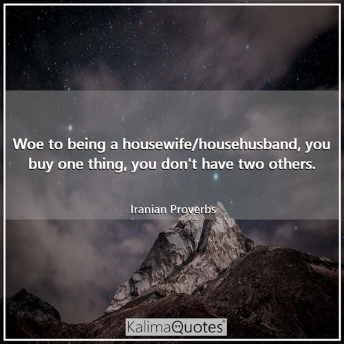 Woe to being a housewife/househusband, you buy one thing, you don't have two others.