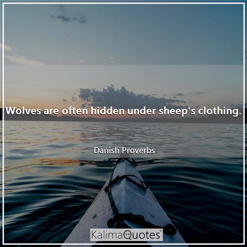 Wolves are often hidden under sheep's clothing.