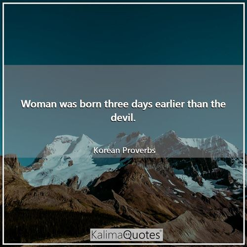Woman was born three days earlier than the devil.