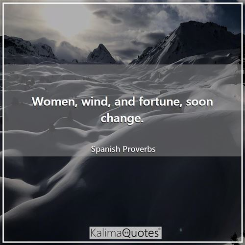 Women, wind, and fortune, soon change.