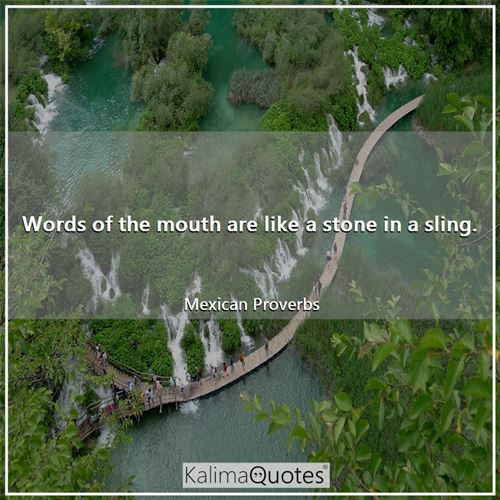 Words of the mouth are like a stone in a sling.