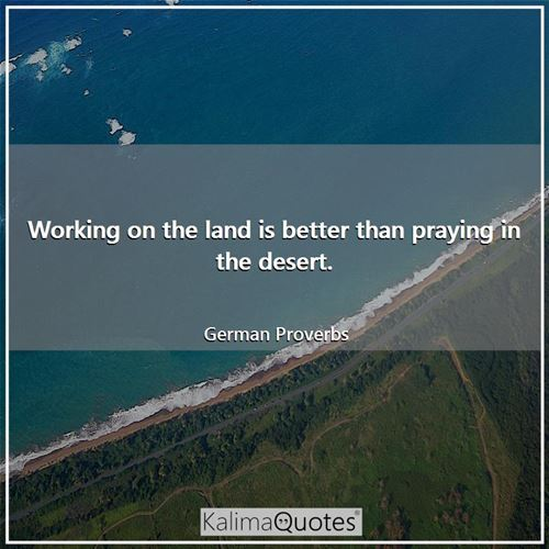 Working on the land is better than praying in the desert.