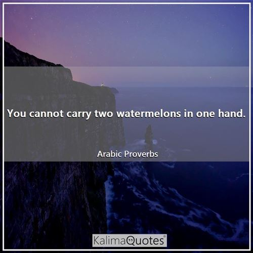 You cannot carry two watermelons in one hand.