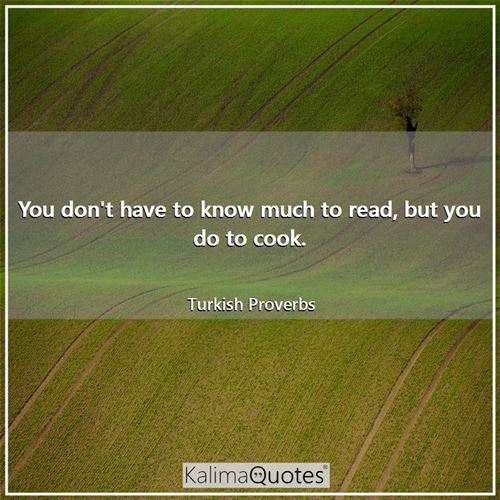 You don't have to know much to read, but you do to cook.