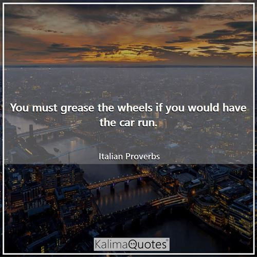 You must grease the wheels if you would have the car run.