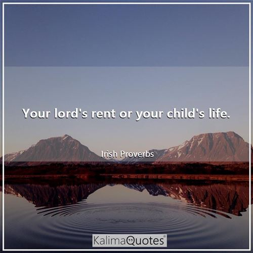 Your lord's rent or your child's life.
