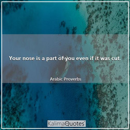 Your nose is a part of you even if it was cut.