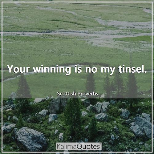 Your winning is no my tinsel.