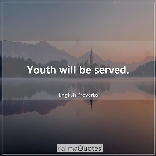 Youth will be served.