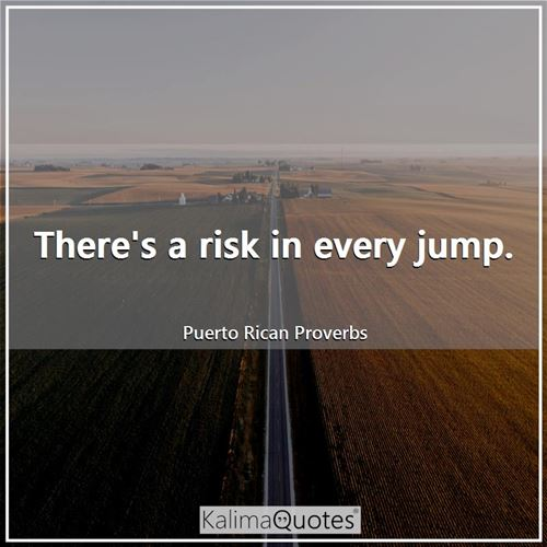 There's a risk in every jump.