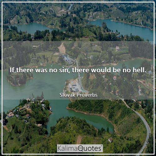 If there was no sin, there would be no hell.