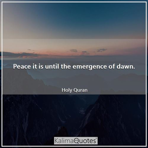 Peace it is until the emergence of dawn.