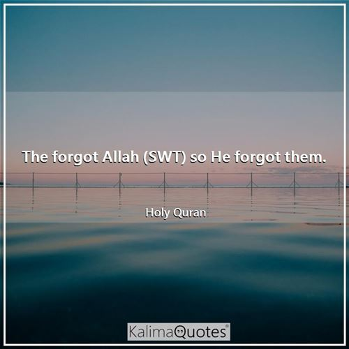 The forgot Allah (SWT) so He forgot them.