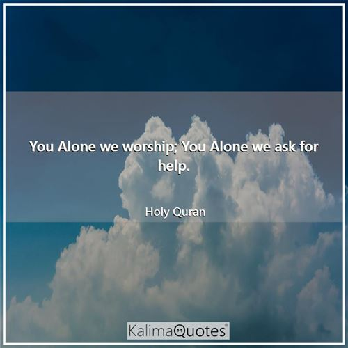 You Alone we worship; You Alone we ask for help.