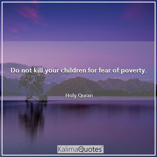 Do not kill your children for fear of poverty.