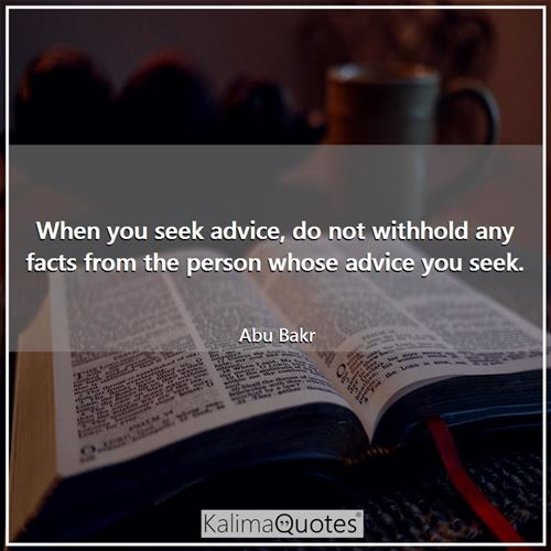 When you seek advice, do not withhold any facts from the person whose advice you seek.