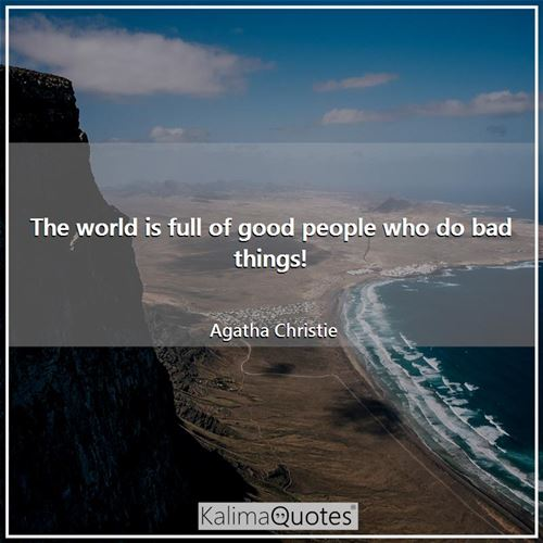 The world is full of good people who do bad things!
