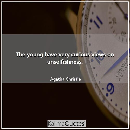 The young have very curious views on unselfishness.