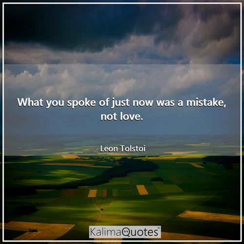 What you spoke of just now was a mistake, not love.