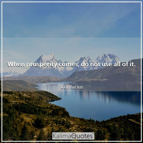 When prosperity comes, do not use all of it.