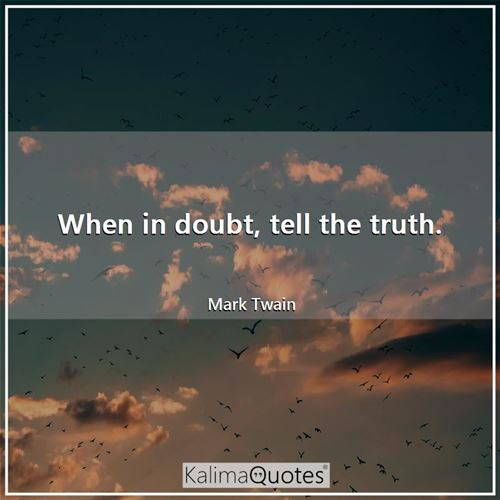 When in doubt, tell the truth.