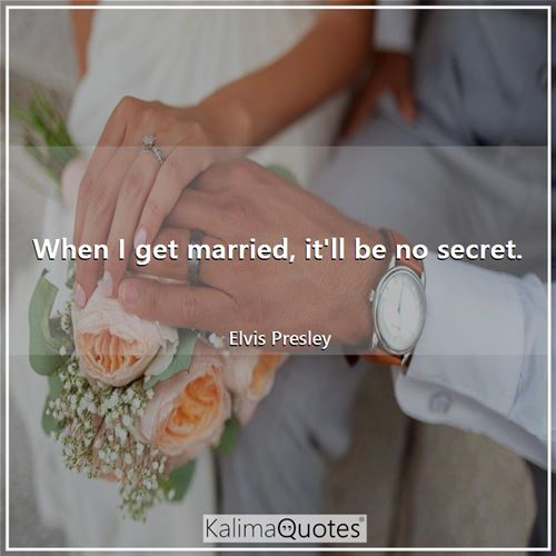 When I get married, it'll be no secret.