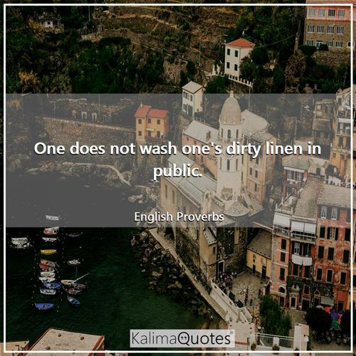 One does not wash one's dirty linen in public. - English Proverbs
