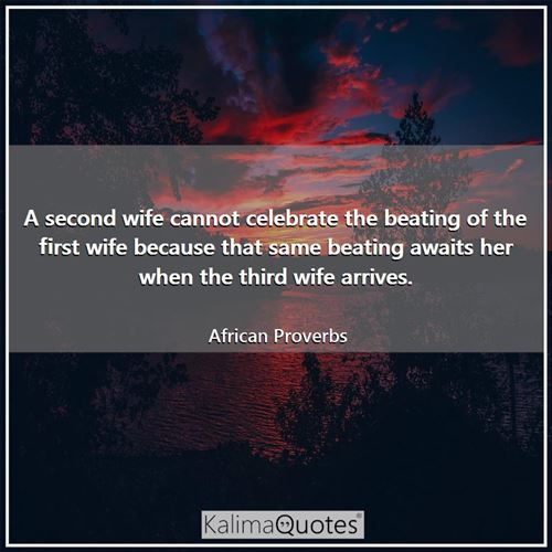 A second wife cannot celebrate the beating of the first wife because that same beating awaits her wh - African Proverbs