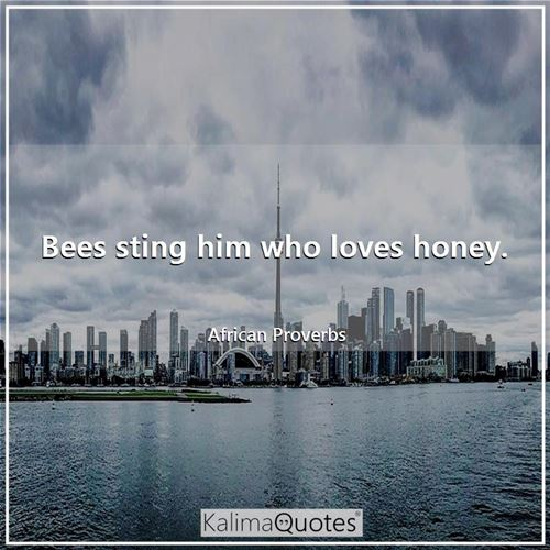 Bees sting him who loves honey.