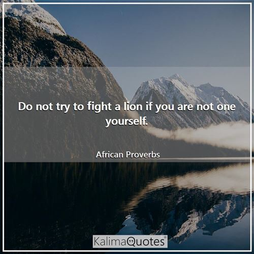 Do not try to fight a lion if    - KalimaQuotes
