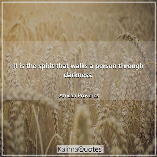 It is the spirit that walks a person through darkness.
